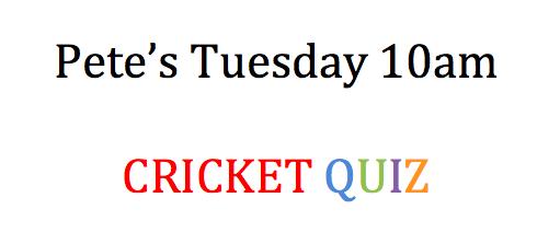 Pete running a FREE Cricket Quiz each Saturday